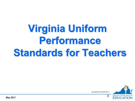 May 2011 Virginia Uniform Performance Standards for Teachers 0 (Updated November 2011)