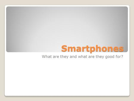Smartphones What are they and what are they good for?