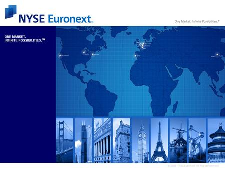 © 2008 NYSE Euronext. All Rights Reserved. ONE MARKET, INFINITE POSSIBILITIES. SM.