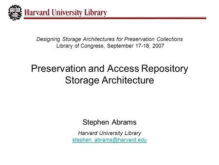 Designing Storage Architectures for Preservation Collections Library of Congress, September 17-18, 2007 Preservation and Access Repository Storage Architecture.