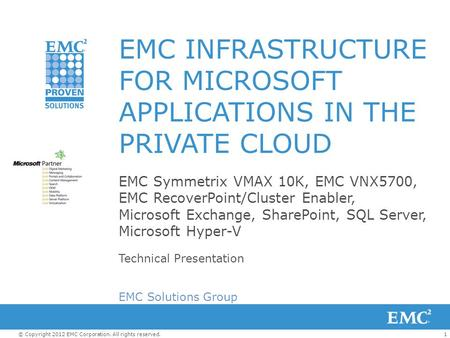 1© Copyright 2012 EMC Corporation. All rights reserved. EMC INFRASTRUCTURE FOR MICROSOFT APPLICATIONS IN THE PRIVATE CLOUD EMC Symmetrix VMAX 10K, EMC.
