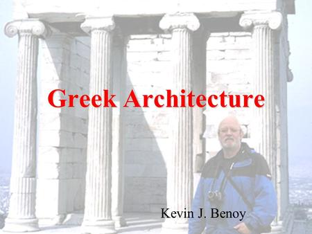 "Greek Architecture Kevin J. Benoy. Origins Our word ""architecture"" comes from the Greek architecton, which means ""master carpenter."" Early Greek architecture."