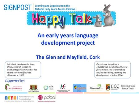 An early years language development project The Glen and Mayfield, Cork Supported by: Tom Cavanagh TomarTrust In Ireland, nearly one in three children.