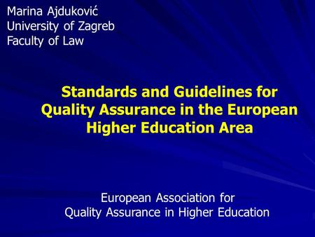 Standards and Guidelines for Quality Assurance in the European Higher Education Area European Association for Quality Assurance in Higher Education Marina.