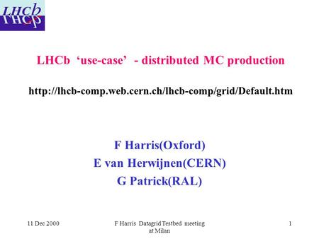 11 Dec 2000F Harris Datagrid Testbed meeting at Milan 1 LHCb 'use-case' - distributed MC production