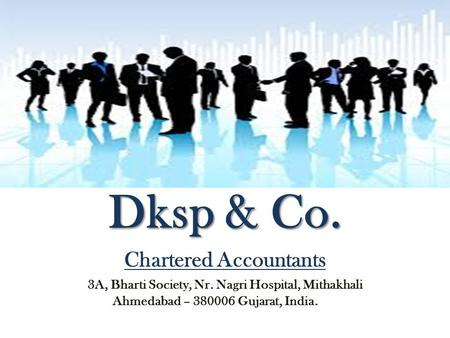 Dksp & Co. Chartered Accountants 3A, Bharti Society, Nr. Nagri Hospital, Mithakhali Ahmedabad – 380006 Gujarat, India.