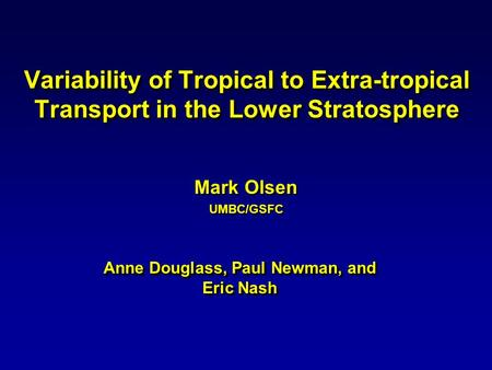 Variability of Tropical to Extra-tropical Transport in the Lower Stratosphere Mark Olsen UMBC/GSFC Anne Douglass, Paul Newman, and Eric Nash.