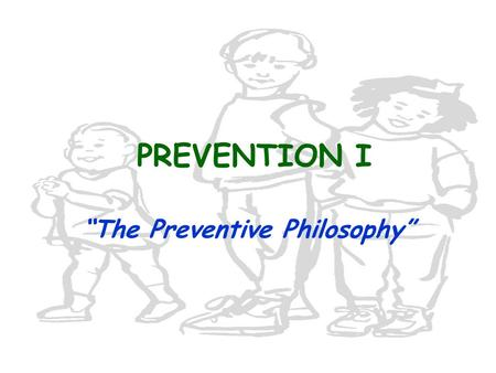 "PREVENTION I ""The Preventive Philosophy"". PREVENTION... The Concept The emergence of a new philosophy of dentistry based on prevention rather than repair."