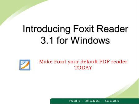 Introducing Foxit Reader 3.1 for Windows Make Foxit your default PDF reader TODAY.