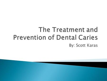 By: Scott Karas.  Dental Caries  Key Enzymes/Antibodies  Experiment Overview  Methods  Results  Discussion  Potential Uses.
