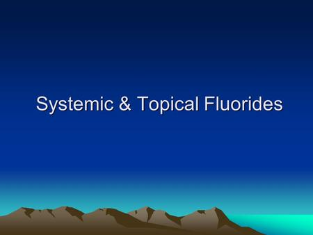 Systemic & Topical Fluorides. Systemic Fluorides 1- Water Fluoridation 2- School Water Fluoridation 3- Fluoridate salt 4- Dietary Fluoride Supplements.