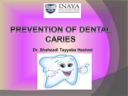 Dr. Shahzadi Tayyaba Hashmi. Introduction  In spite of widespread awareness, dental caries is still the second most common disease of human civilization.