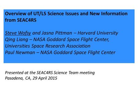 Overview of UT/LS Science Issues and New Information from SEAC4RS Steve Wofsy and Jasna Pittman – Harvard University Qing Liang – NASA Goddard Space Flight.