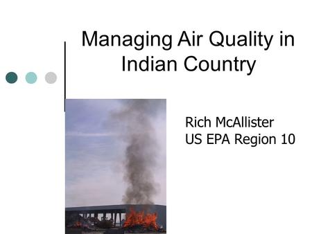 Managing Air Quality in Indian Country Rich McAllister US EPA Region 10.