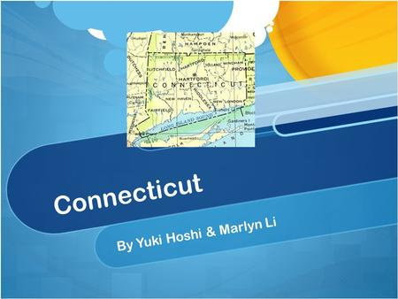 Connecticut By Yuki Hoshi & Marlyn Li. Welcome to Connecticut! This presentation was specifically created for people like you who may be interested in.