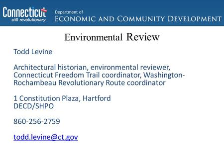 Environmental Review Todd Levine Architectural historian, environmental reviewer, Connecticut Freedom Trail coordinator, Washington- Rochambeau Revolutionary.