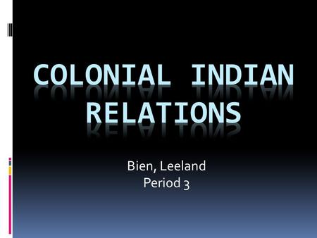 Bien, Leeland Period 3. General Disadvantages for Indians Upon Colonization  Colonists brought disease and thirst for land.  European colonists sought.
