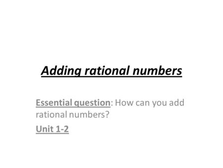 Adding rational numbers Essential question: How can you add rational numbers? Unit 1-2.