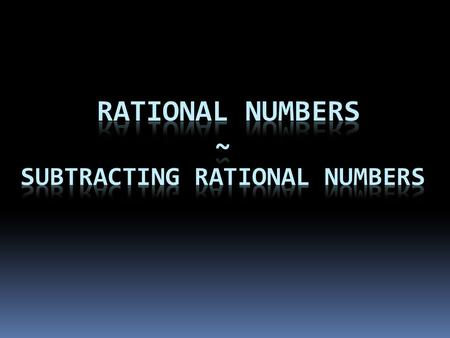 Rational Numbers Subtracting Integers To subtract an integer, add its additive inverse. SUBTRACTING RATIONAL NUMBERS.