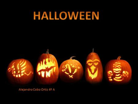 Alejandro Cobo Ortiz 4º A. Origin Of Halloween The original vegetable Costumes Jack-o- Lantern Trick or treat Typical food -Click on here to see the end-