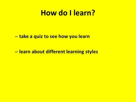How do I learn? take a quiz to see how you learn