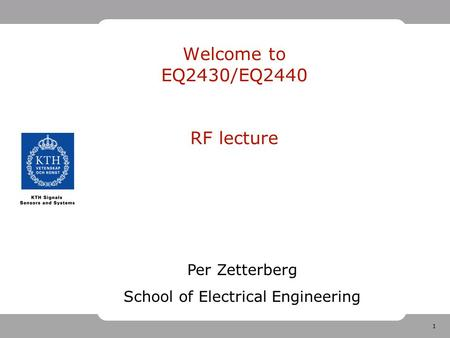 1 Welcome to EQ2430/EQ2440 RF lecture Per Zetterberg School of Electrical Engineering.