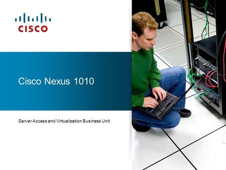 Server Access and Virtualization Business Unit Cisco Nexus 1010.