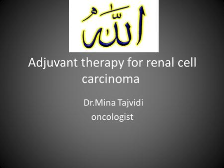 Adjuvant therapy for renal cell carcinoma Dr.Mina Tajvidi oncologist.
