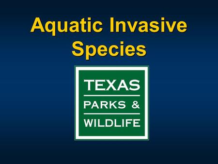 Aquatic Invasive Species. Invasive Species Public Awareness Campaign 2009 Sunset Commission raised issue of exotic aquatic plants and directed Texas Parks.