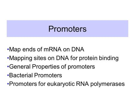 Promoters Map ends of mRNA on DNA Mapping sites on DNA for protein binding General Properties of promoters Bacterial Promoters Promoters for eukaryotic.