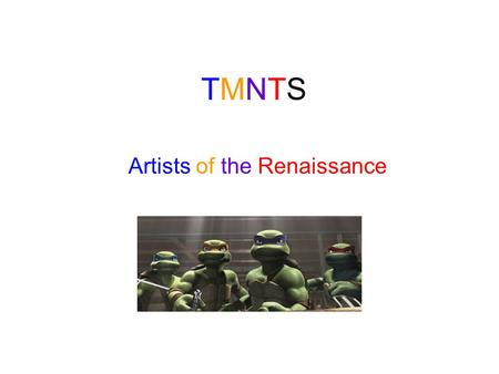 "TMNTSTMNTS Artists of the Renaissance. The Renaissance The renaissance was a time period between 1300-1600 that was a culture movement called an ""explosion."