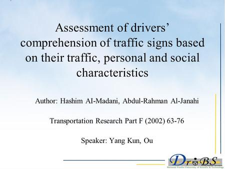Assessment of drivers' comprehension of traffic signs based on their traffic, personal and social characteristics Author: Hashim AI-Madani, Abdul-Rahman.