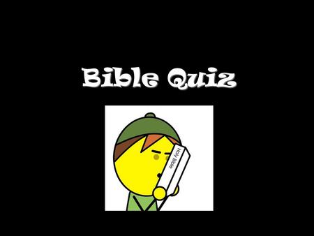 Bible Quiz. Question 1 How many books are there in the Bible we use? A 74 B 76 C 66 D 64.