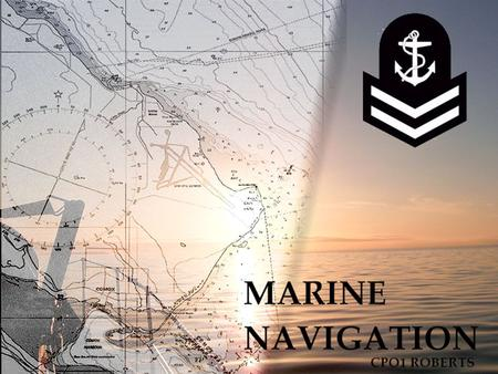 Navigation Navigation is the science of directing the movements of a vessel from one place to another in a safe and efficient manner. In this course we.
