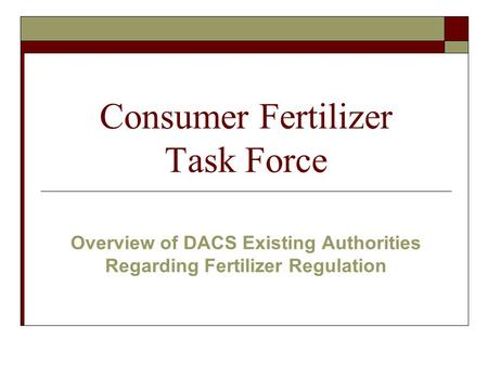 Consumer Fertilizer Task Force Overview of DACS Existing Authorities Regarding Fertilizer Regulation.