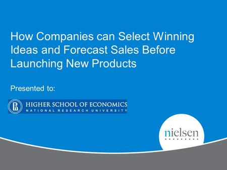 How Companies can Select Winning Ideas and Forecast Sales Before Launching New Products Presented to: