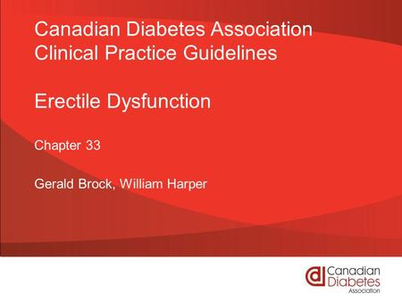Canadian Diabetes Association Clinical Practice Guidelines Erectile Dysfunction Chapter 33 Gerald Brock, William Harper.