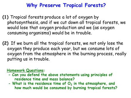 (1) Tropical forests produce a lot of oxygen by photosynthesis, and if we cut down all tropical forests, we would lose that oxygen production and we (as.