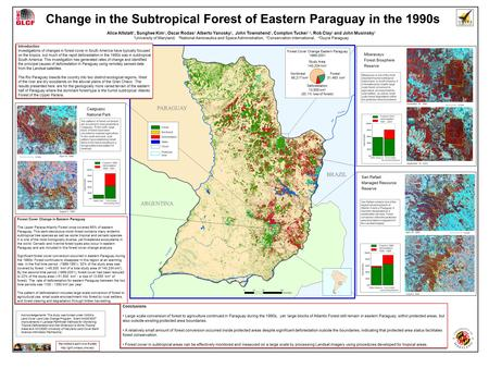 Change in the Subtropical Forest of Eastern Paraguay in the 1990s Alice Altstatt 1, Sunghee Kim 1, Oscar Rodas 4, Alberto Yanosky 4, John Townshend 1,