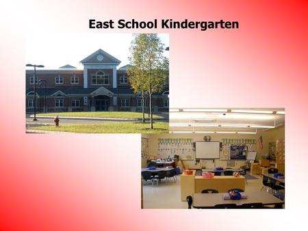 East School Kindergarten. Tony Keady PRINCIPAL OFFICE Sharon Hall Assistant Principal Becky Case.