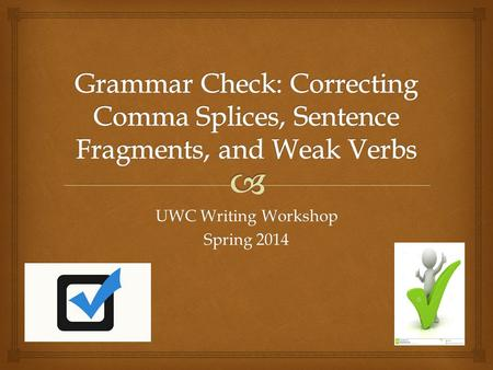 UWC Writing Workshop Spring 2014.  Let's see what's out there…