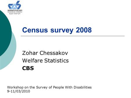 Census survey 2008 Zohar Chessakov Welfare Statistics CBS Workshop on the Survey of People With Disabilities 9-11/03/2010.