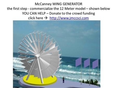 McCanney WING GENERATOR the first step - commercialize the 12 Meter model – shown below YOU CAN HELP – Donate to the crowd funding click here 
