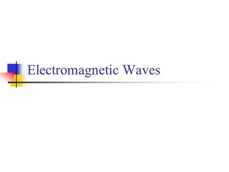 Electromagnetic Waves.  Concept and Nature of EM Waves  Frequency, Wavelength, Speed  Energy Transport  Doppler Effect  Polarization.