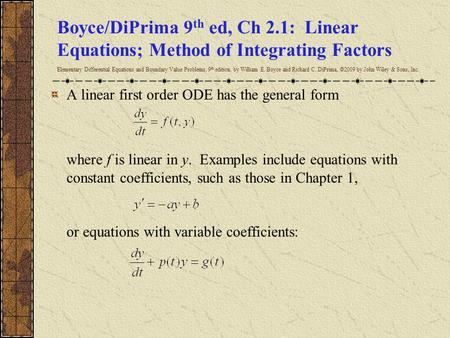 Boyce/DiPrima 9 th ed, Ch 2.1: Linear Equations; Method of Integrating Factors Elementary Differential Equations and Boundary Value Problems, 9 th edition,