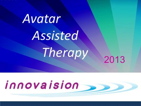 "Avatar Assisted Therapy 2013. ""Any sufficiently advanced technology is indistinguishable from magic."" ""If I had asked my customers what they wanted, the."
