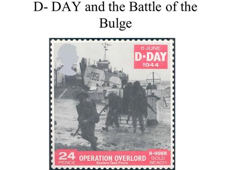 D- DAY and the Battle of the Bulge. Goal of Today We will learn about Operation Overlord or Dday. Know all of the code names for the beaches.
