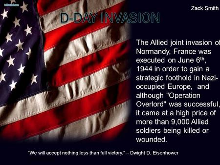 The Allied joint invasion of Normandy, France was executed on June 6 th, 1944 in order to gain a strategic foothold in Nazi- occupied Europe, and although.