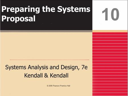 Preparing the Systems Proposal Systems Analysis and Design, 7e Kendall & Kendall 10 © 2008 Pearson Prentice Hall.