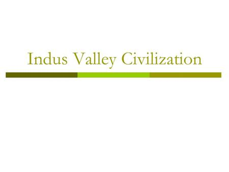 Indus Valley Civilization. Indus Valley: Where and When  The Harappan culture existed along the Indus River in what is present day Pakistan.  It was.